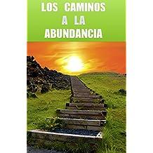 Los Caminos a la Abundancia: Abre tu mente a tu tesoro interno (Spanish Edition)
