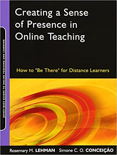Creating A Sense Of Presence In Online Teaching How To Be There