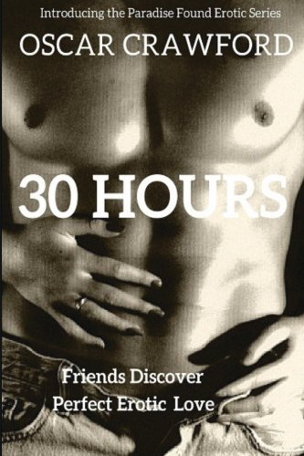 Download 30 Hours: The Arrival of Perfect Erotic Love (Paradise Found) (Volume 1) PDF