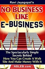 """""""No Business Like E-Business"""" - a book by Ravi Jayagopal, an E-Business Architect from San Diego, CA (residing in NY at the time of publishing this book) helps you answer the following questions: 1. What to sell (products, services, advertise..."""