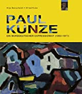 Paul Kunze: Ein norddeutscher Expressionist (1892-1977)