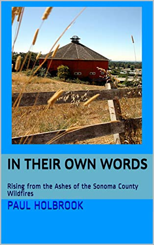 IN THEIR OWN WORDS: Rising from the Ashes of the Sonoma County Wildfires (IN THIER OWN WORDS Book 1)