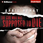 The Girl Who Was Supposed to Die | April Henry