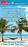 Creating Homeschool Balance: Find Harmony Between Type A and Type Zzz..... (The HomeScholar's Coffee Break Book series 14)