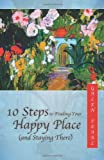 10 Steps to Finding Your Happy Place, Galen Pearl, 0985846208