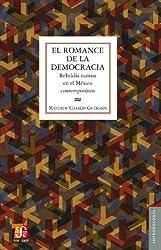 El romance de la democracia. Rebeldía sumisa en el México contemporáneo (Coleccion Antropologia) (Spanish Edition)