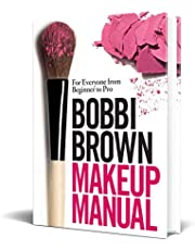 Bobbi Brown Makeup Manual: For Everyone from Beginner to Pro. Bobbi Brown with Debra Bergsma Otte and Sally Wadyka