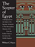 The Scepter of Egypt : A Background for the Study of the Egyptian Antiquities in the Metropolitan Museum of Art. Vol. 1, from the Earliest Times to the End of the Middle Kingdom, Hayes, William C., 0300200315