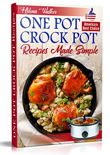 One Pot Crock Pot Recipes Made Simple: Healthy and Easy One Dish Slow Cooker Meals! Slow Cooker Recipes for Pot Roast, Pork Roast, Roast Beef, Whole Chicken, Stew, Chili, Beans and Rice. by Helena Walker