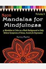Neon Mandalas for Mindfulness Volume 3 Adult Coloring Book: 31 Mandalas to Color on a Black Background to Help Relieve Symptoms of Stress Anxiety & Depression Adult Coloring Book Paperback