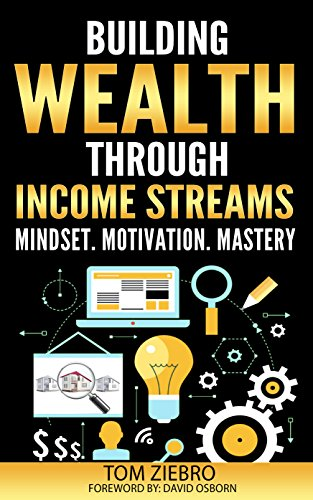 Building Wealth Through Income Streams: Mindset. Motivation. Mastery by [Ziebro, Tom]