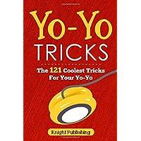 Yo-Yo Tricks: The 121 Coolest Tricks For Your Yo-Yo