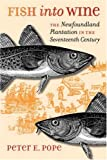 Front cover for the book Fish into Wine: The Newfoundland Plantation in the Seventeenth Century by Peter E. Pope