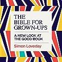 The Bible for Grown-Ups Hörbuch von Simon Loveday Gesprochen von: Jonathan Coote