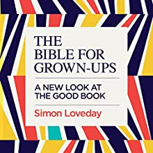 The Bible for Grown-Ups Audiobook by Simon Loveday Narrated by Jonathan Coote