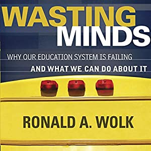 Wasting Minds: Why Our Education System Is Failing and What We Can Do about It Audiobook