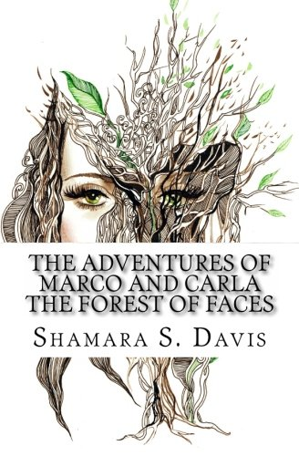 Book: The Adventures of Marco and Carla Book Two - The Forest of Faces by Shamara S. Davis