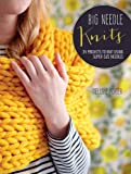 Big Needle Knits: 35 Projects to Knit Using Super-sized Needles