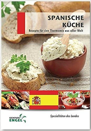 Spanische Küche Rezepte geeignet für den Thermomix: Spezialitäten ...