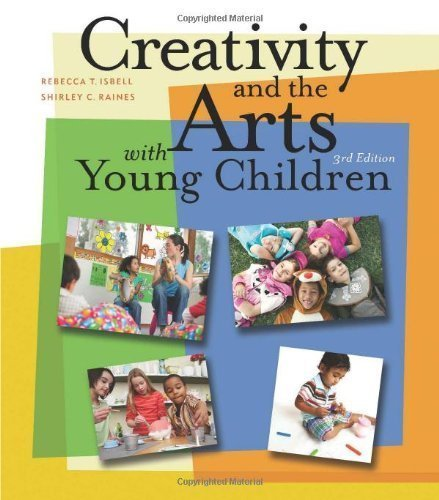 Creativity and the Arts with Young Children 3rd (third) Edition by Isbell, Rebecca, Raines, Shirley C. [2012]