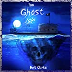 The Ghost Isle: A Ghost Club Adventure, Volume 1 | Holt Clarke