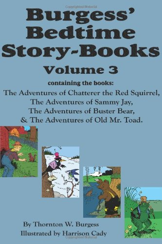 Burgess' Bedtime Story-Books, Vol. 3: The Adventures of Chatterer the Red Squirrel, Sammy Jay, Buster Bear, and Old Mr. Toad