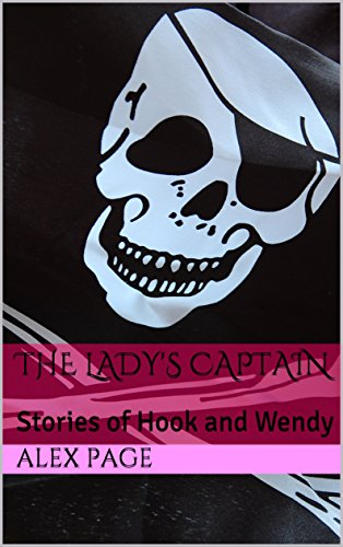Lady Hook - The Lady's Captain : Stories of Hook and Wendy