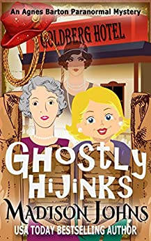 Ghostly Hijinks (An Agnes Barton Paranormal Mystery Book 2) by [Johns, Madison]