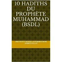10 Hadiths du Prophète Muhammad (BSDL) (French Edition)