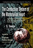 img - for The Conduction System of the Mammlian Heart: An Anatomico-Histological Study of the Atrioventricular Bundle and the Purkinje Fibers book / textbook / text book