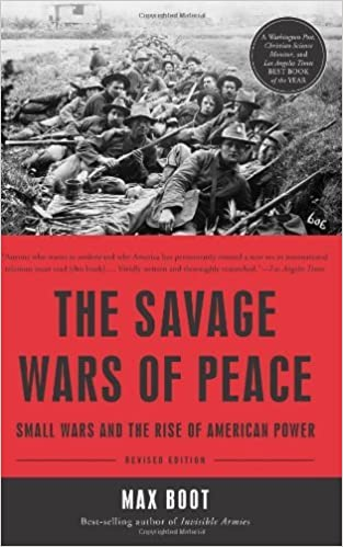 Book The Savage Wars of Peace: Small Wars and the Rise of American Power by Max Boot (2014-03-11)
