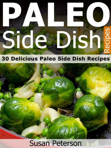Paleo Side Dish Recipes - 30 Delicious Paleo Side Dish Recipes (Quick and Easy...
