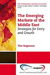 The Emerging Markets of the Middle East: Strategies for Entry and Growth (International Business Collection)