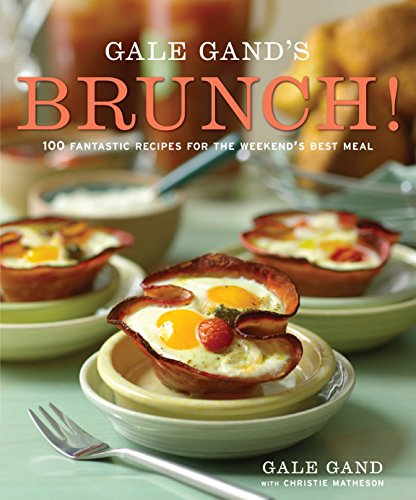Gale Gand's Brunch!: 100 Fantastic Recipes for the Weekend's Best Meal: A Cookbook (Best Donut Recipe In The World)