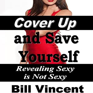 Cover Up and Save Yourself: Revealing Sexy is Not Sexy Audiobook