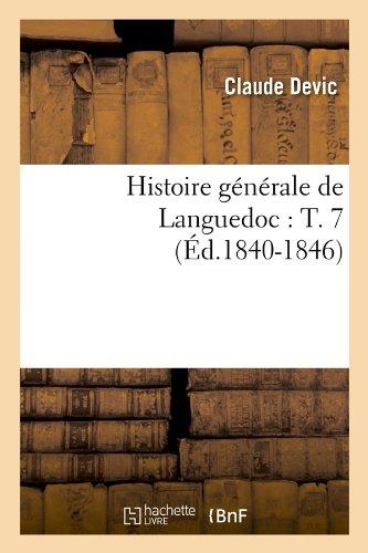 Histoire Generale de Languedoc: T. 7 (Ed.1840-1846) (French Edition) pdf epub