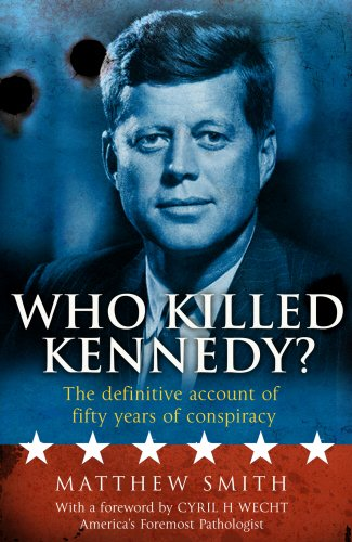 Who Killed Kennedy?: The Definitive Account of Fifty Years of Conspiracy PDF