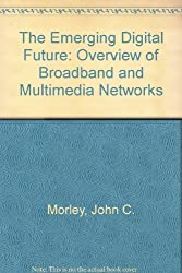 The Emerging Digital Future: An Overview of Broadband and Multimedia Networks