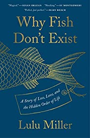 Why Fish Don't Exist: A Story of Loss, Love, and the Hidden Order of