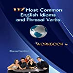 117 Most Common English Idioms and Phrasal Verbs, Workbook 4: Inspired by English | Zhanna Hamilton