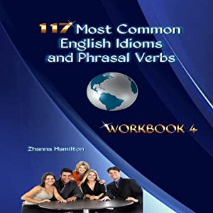 117 Most Common English Idioms and Phrasal Verbs, Workbook 4 Audiobook