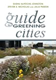 The Guide to Greening Cities, Sadhu Aufochs Johnston and Julia Parzen, 1610913760