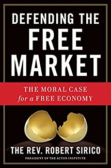 Defending the Free Market: The Moral Case for a Free Economy by [Sirico, Robert A.]