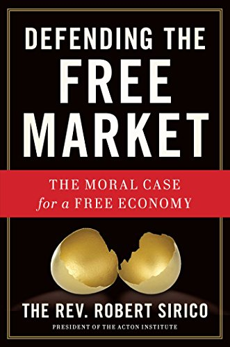Defending the Free Market: The Moral Case for a Free Economy (Defending Liberalism)