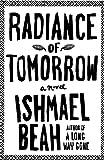 Radiance of Tomorrow, Ishmael Beah, 1410465314