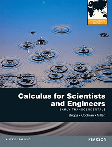 Calculus for Scientists and Engineers: Early Transcendentals. by Bill Briggs ... [Et Al.]