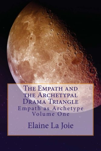 The Empath and the Archetypal Drama Triangle (Empath as Archetype, Vol. 1)