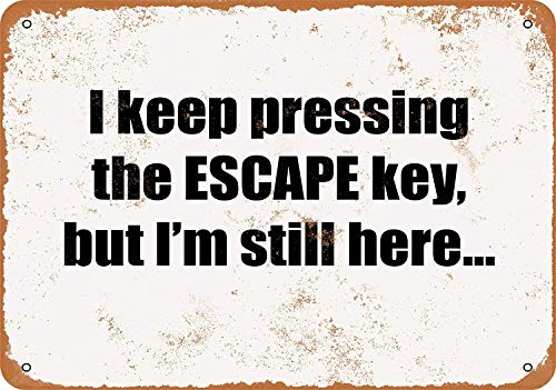 Tin Sign 8x12 Inch I Keep Pressing The Escape Key, But I'm Still Here. Funny Metal Sign