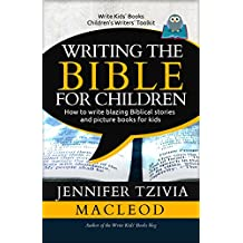 Writing the Bible for Children: How to write blazing Biblical stories and picture books for kids (Write Kids' Books Book 2)