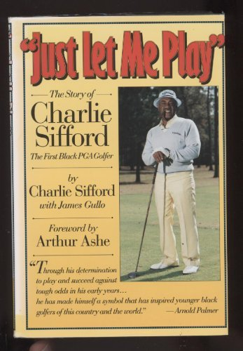 Just Let Me Play: The Story of Charlie Sifford, the First Black Pga Golfer (African American Golfers)
